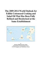 The 2009-2014 World Outlook for Edible Cottonseed Cooking and Salad Oil That Has Been Fully Refined and Deodorized at the Same Establishment - Inc. ICON Group International