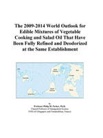 The 2009-2014 World Outlook for Edible Mixtures of Vegetable Cooking and Salad Oil That Have Been Fully Refined and Deodorized at the Same Establishme - Inc. ICON Group International