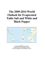 The 2009-2014 World Outlook for Evaporated Table Salt and White and Black Pepper - Inc. ICON Group International