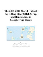 The 2009-2014 World Outlook for Killing Floor Offal, Scrap, and Bones Made in Slaughtering Plants - Inc. ICON Group International