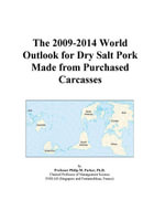 The 2009-2014 World Outlook for Dry Salt Pork Made from Purchased Carcasses - Inc. ICON Group International