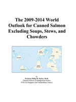 The 2009-2014 World Outlook for Canned Salmon Excluding Soups, Stews, and Chowders - Inc. ICON Group International