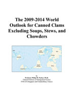 The 2009-2014 World Outlook for Canned Clams Excluding Soups, Stews, and Chowders - Inc. ICON Group International