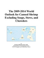 The 2009-2014 World Outlook for Canned Shrimp Excluding Soups, Stews, and Chowders - Inc. ICON Group International