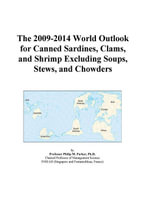 The 2009-2014 World Outlook for Canned Sardines, Clams, and Shrimp Excluding Soups, Stews, and Chowders - Inc. ICON Group International
