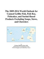 The 2009-2014 World Outlook for Canned Gefilte Fish, Fish Roe, Fishcakes, and Surimi-Based Products Excluding Soups, Stews, and Chowders - Inc. ICON Group International