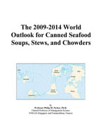 The 2009-2014 World Outlook for Canned Seafood Soups, Stews, and Chowders - Inc. ICON Group International
