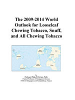 The 2009-2014 World Outlook for Looseleaf Chewing Tobacco, Snuff, and All Chewing Tobacco - Inc. ICON Group International