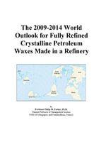 The 2009-2014 World Outlook for Fully Refined Crystalline Petroleum Waxes Made in a Refinery - Inc. ICON Group International