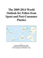 The 2009-2014 World Outlook for Pellets from Spent and Post-Consumer Plastics - Inc. ICON Group International