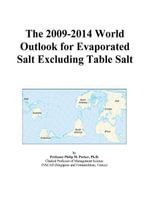 The 2009-2014 World Outlook for Evaporated Salt Excluding Table Salt - Inc. ICON Group International