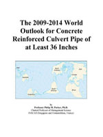 The 2009-2014 World Outlook for Concrete Reinforced Culvert Pipe of at Least 36 Inches - Inc. ICON Group International