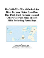 The 2009-2014 World Outlook for Blast Furnace Sinter from Ore, Flue Dust, Blast Furnace Gas and Other Materials Made in Steel Mills Excluding Ferroall - Inc. ICON Group International