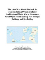 The 2009-2014 World Outlook for Manufacturing Ornamental and Architectural Metal Work, Staircases, Metal Open Steel Flooring, Fire Escapes, Railings - Inc. ICON Group International