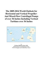 The 2009-2014 World Outlook for Horizontal and Vertical Propeller-And Mixed-Flow Centrifugal Pumps of over 36 Inches Including Vertical Turbines over - Inc. ICON Group International