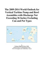 The 2009-2014 World Outlook for Vertical Turbine Pump and Bowl Assemblies with Discharge Not Exceeding 36 Inches Excluding Can and Pot Types - Inc. ICON Group International