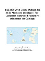 The 2009-2014 World Outlook for Fully Machined and Ready-For-Assembly Hardwood Furniture Dimension for Cabinets - Inc. ICON Group International