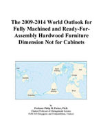 The 2009-2014 World Outlook for Fully Machined and Ready-For-Assembly Hardwood Furniture Dimension Not for Cabinets - Inc. ICON Group International