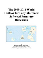 The 2009-2014 World Outlook for Fully Machined Softwood Furniture Dimension - Inc. ICON Group International