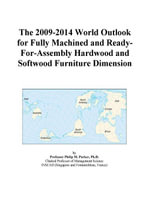 The 2009-2014 World Outlook for Fully Machined and Ready-For-Assembly Hardwood and Softwood Furniture Dimension - Inc. ICON Group International