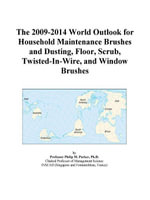 The 2009-2014 World Outlook for Household Maintenance Brushes and Dusting, Floor, Scrub, Twisted-In-Wire, and Window Brushes - Inc. ICON Group International