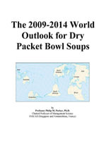 The 2009-2014 World Outlook for Dry Packet Bowl Soups - Inc. ICON Group International