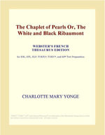 The Chaplet of Pearls Or, The White and Black Ribaumont (Webster's French Thesaurus Edition) - Inc. ICON Group International