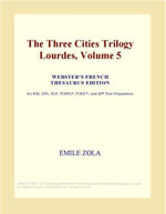 The Three Cities Trilogy Lourdes, Volume 5 (Webster's French Thesaurus Edition) - Inc. ICON Group International
