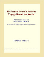 Sir Francis Drakes Famous Voyage Round the World (Webster's French Thesaurus Edition) - Inc. ICON Group International