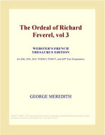 The Ordeal of Richard Feverel, vol 3 (Webster's French Thesaurus Edition) - Inc. ICON Group International