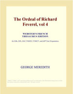 The Ordeal of Richard Feverel, vol 4 (Webster's French Thesaurus Edition) - Inc. ICON Group International