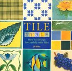 Tile Style : How to Design Successfully with Tiles - Jill Blake