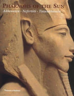 Pharaohs of the Sun : Akhenaten, Nefertiti, Tutankhamen - Rita E. Freed