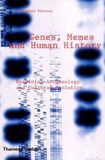 Genes, Memes and Human History : Darwinian Archaeology and Cultural Evolution - Stephen Shennan