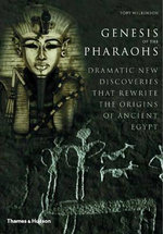 Genesis of the Pharaohs : Dramatic New Discoveries That Rewrite the Origins of Ancient Egypt - Toby A. H. Wilkinson