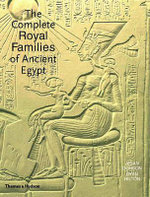 The Complete Royal Families of Ancient Egypt : A Genealogical Sourcebook Of The Pharaohs - Aidan Dodson