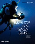 Beneath the Seven Seas : Adventures with the Institute of Nautical Archaeology