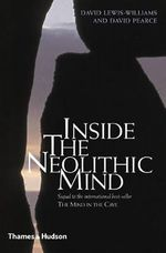 Inside the Neolithic Mind : Consciousness, Cosmos and the Realm of the Gods - David J. Lewis-Williams