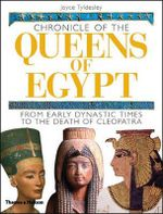 Chronicle of the Queens of Egypt : from Early Dynastic Times to the Death of Cleopatra - Joyce A. Tyldesley