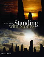 Standing with Stones : A Photographic Journey Through Megalithic Britain and Ireland - Rupert Soskin