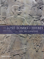 The Lost Tombs of Thebes : Life in Paradise - Zahi A. Hawass