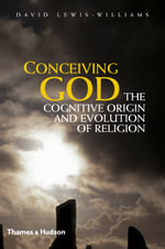 Conceiving God : The Cognitive Origin and Evolution of Religion - David J. Lewis-Williams