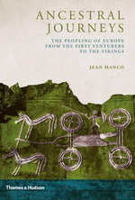 Ancestral Journeys : The Peopling of Europe from the First Venturers to the Vikings - Jean Manco