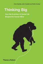 Thinking Big : How the Evolution of Social Life Shaped the Human Mind - Robin Dunbar