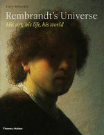 Rembrandt's Universe : His Art * His Life * His World - Gary Schwartz