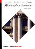 Italian Architecture : From Michelangelo to Borromini - Andrew Hopkins