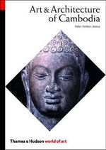 Art and Architecture of Cambodia - Helen Ibbitson Jessup