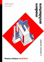 Modern Architecture : A Critical History - Kenneth Frampton