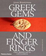 Greek Gems and Finger Rings : Early Bronze Age to Late Classical - John Boardman