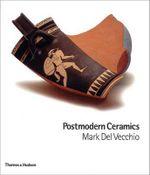 Postmodern Ceramics - Mark Del Vecchio